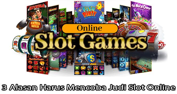 3 Alasan Harus Mencoba Judi Slot Online