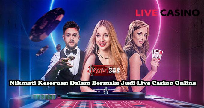 Nikmati Keseruan Dalam Bermain Judi Live Casino Online