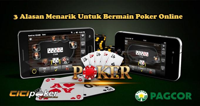 3 Alasan Menarik Untuk Bermain Poker Online